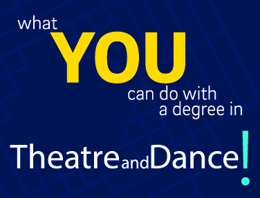 What you can do with degree in Theatre/Dance